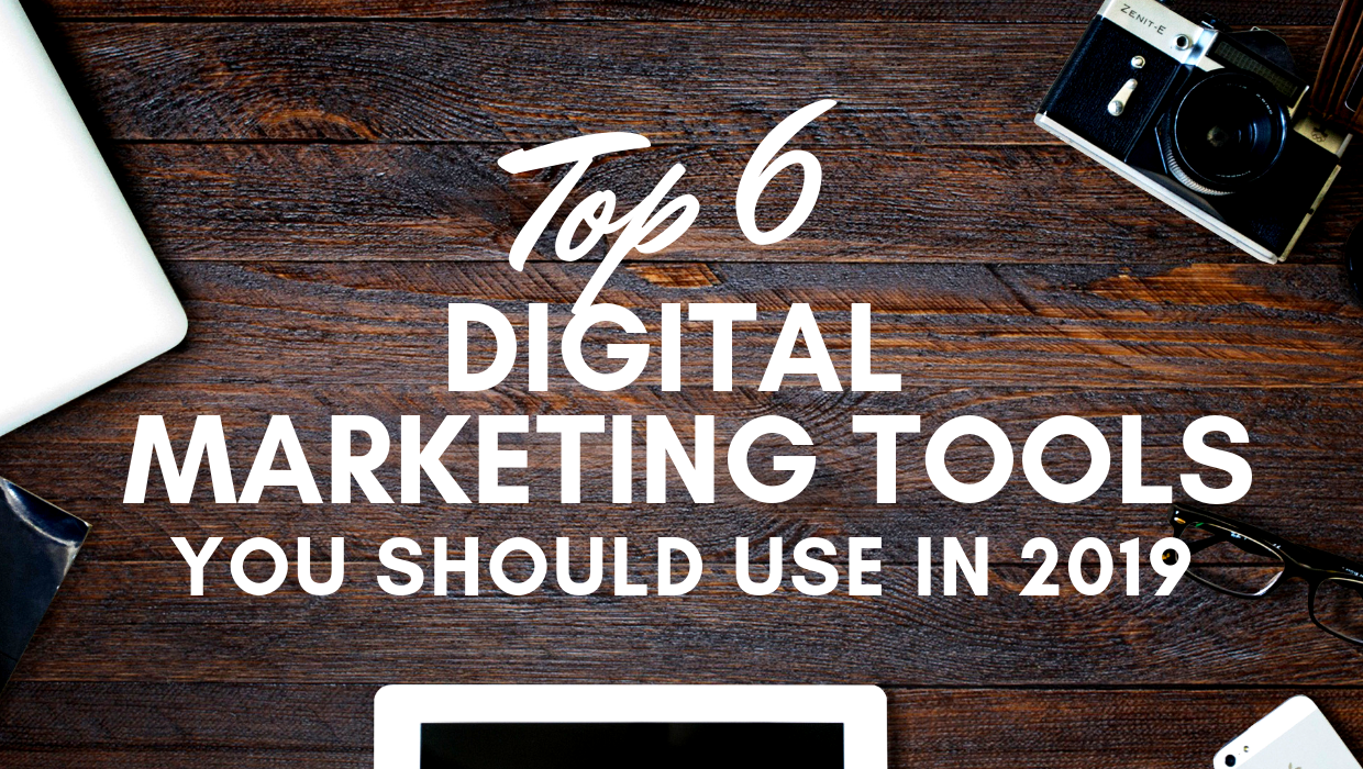 6 Digital Marketing Tools You Should Use in 2019