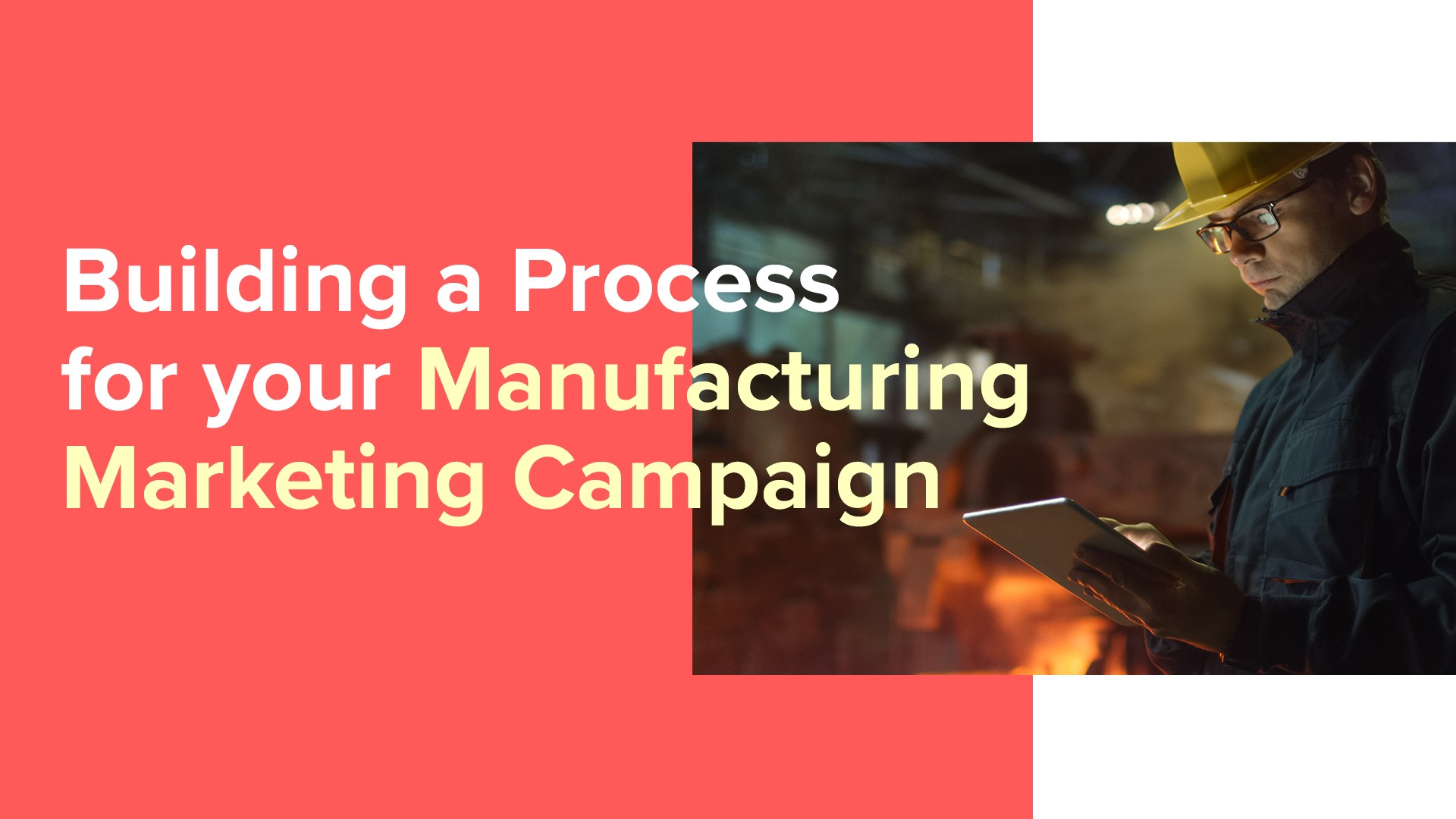 Building a Process for Your Manufacturing Marketing Campaign